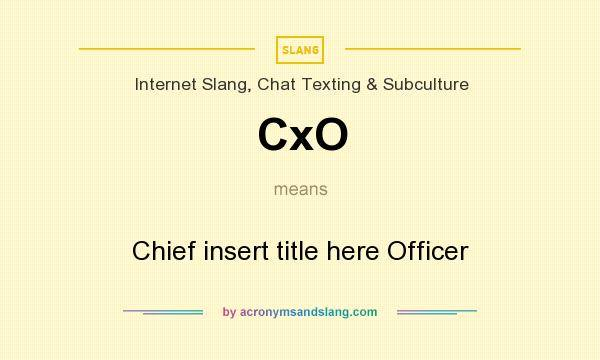 CxO means - Chief insert title here Officer